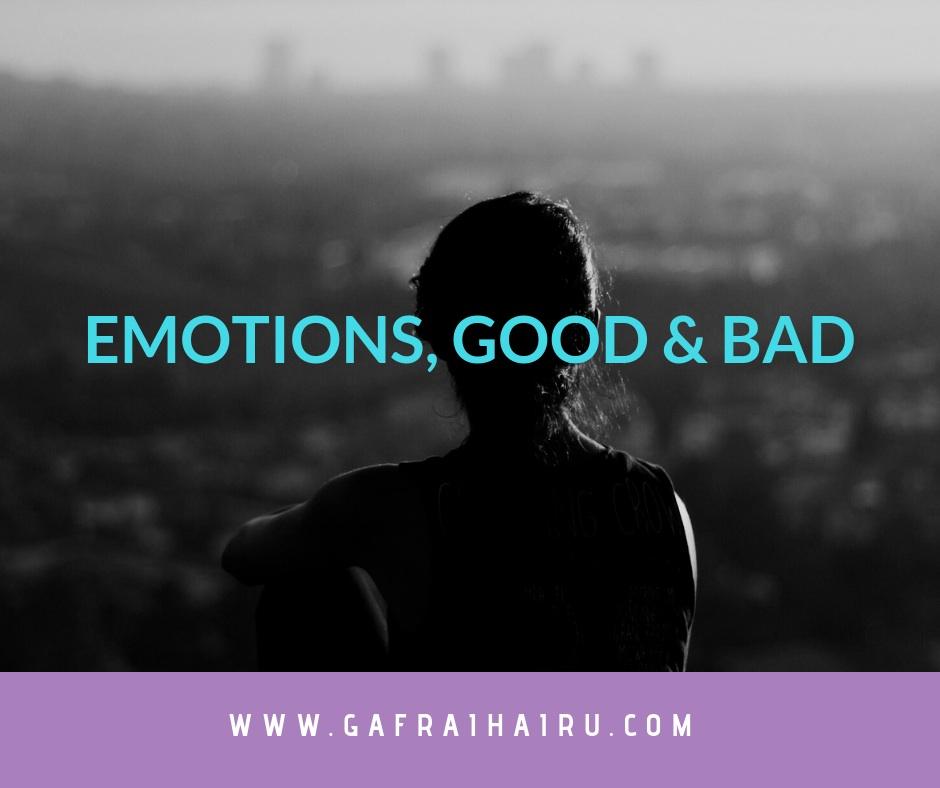 Emotions, Good & Bad
